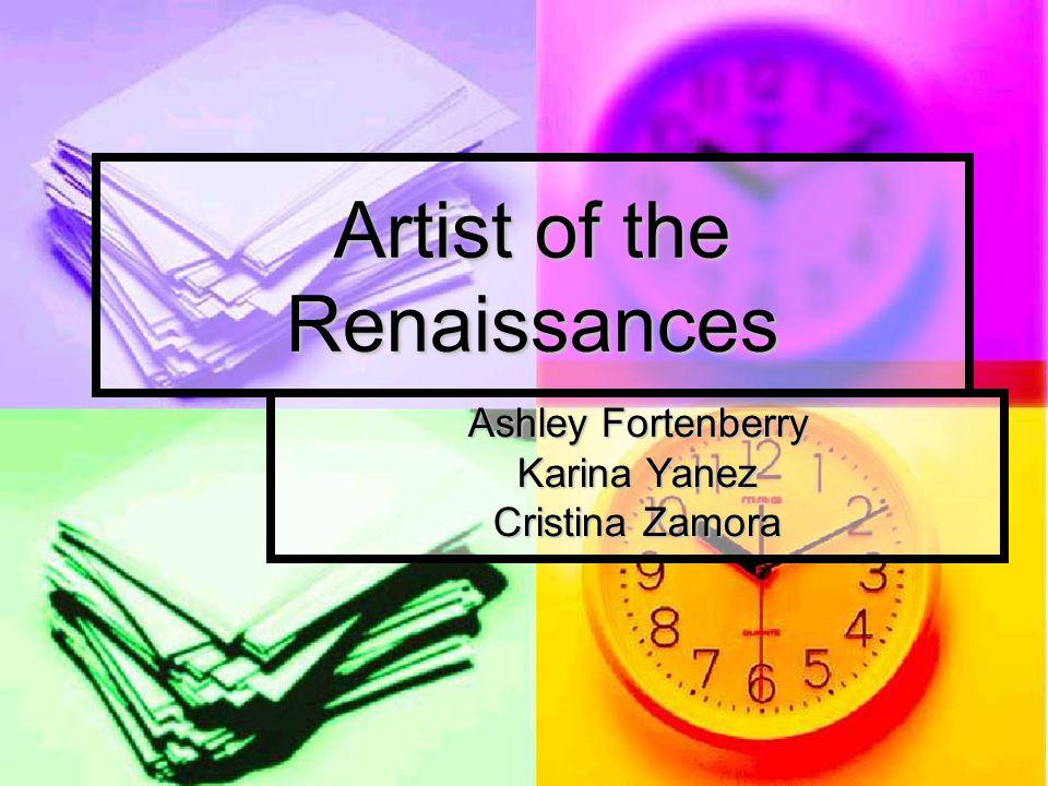 Artist of the Renaissances Ashley Fortenberry Karina Yanez Cristina Zamora