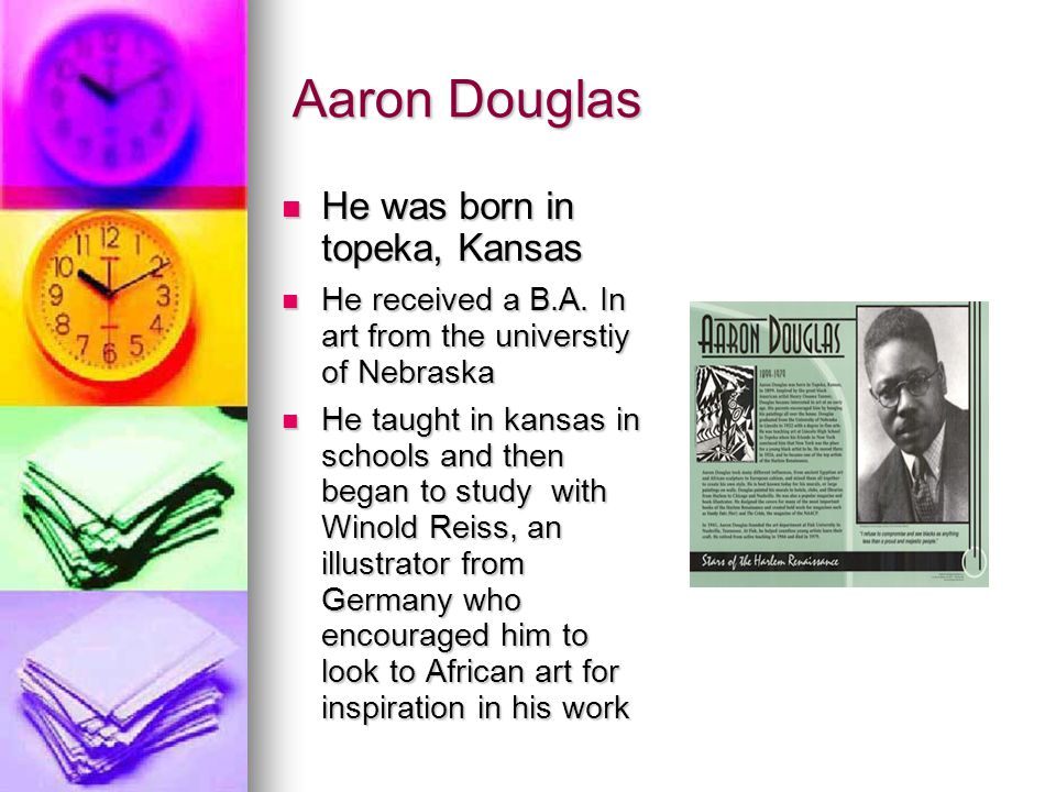 Aaron Douglas He was born in topeka, Kansas He was born in topeka, Kansas He received a B.A.