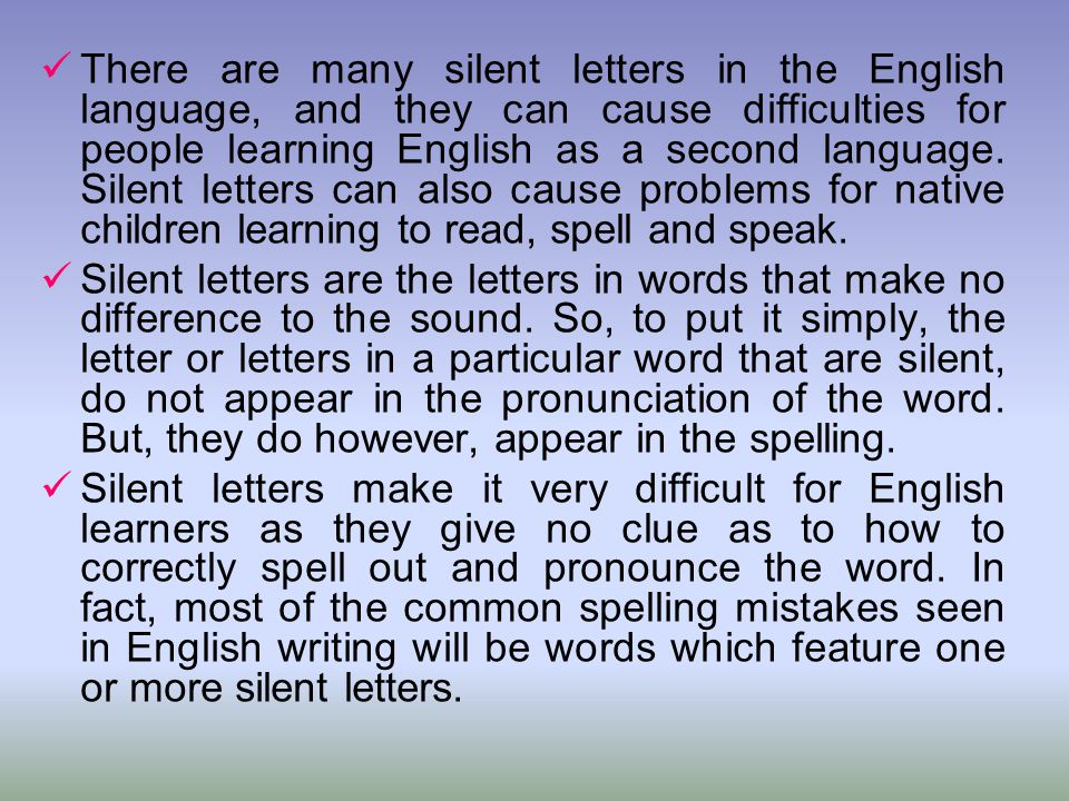 There are many silent letters in the English language, and they can cause difficulties for people learning English as a second language. Silent letter