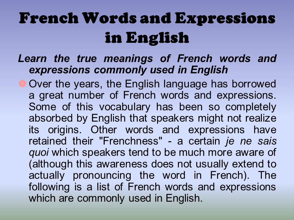 French Words and Expressions in English Learn the true meanings of French words and expressions commonly used in English  Over the years, the English