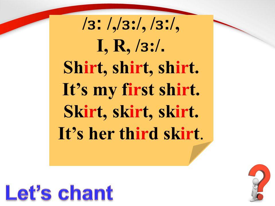 / ɜ : /,/ ɜ :/, / ɜ : /, I, R, / ɜ :/. Shirt, shirt, shirt.