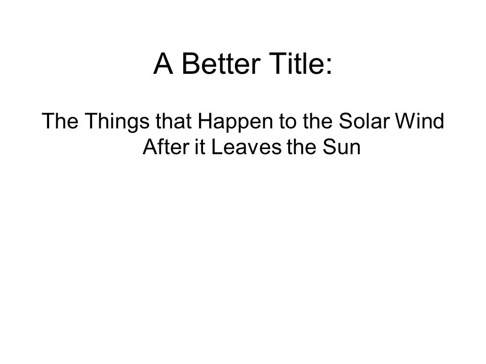 A Better Title: The Things that Happen to the Solar Wind After it Leaves the Sun