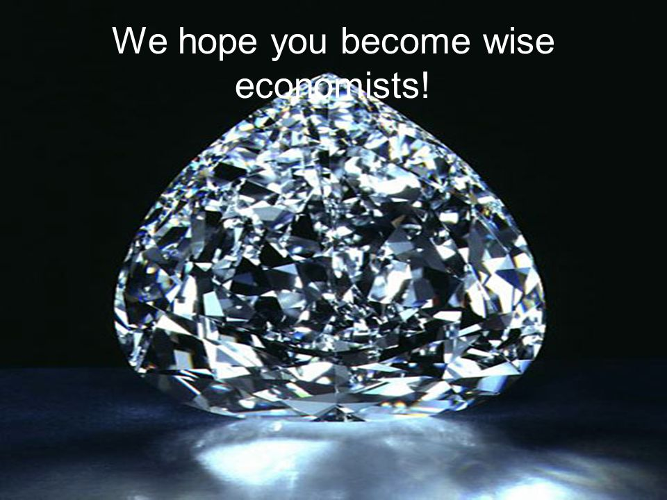 We hope you become wise economists!