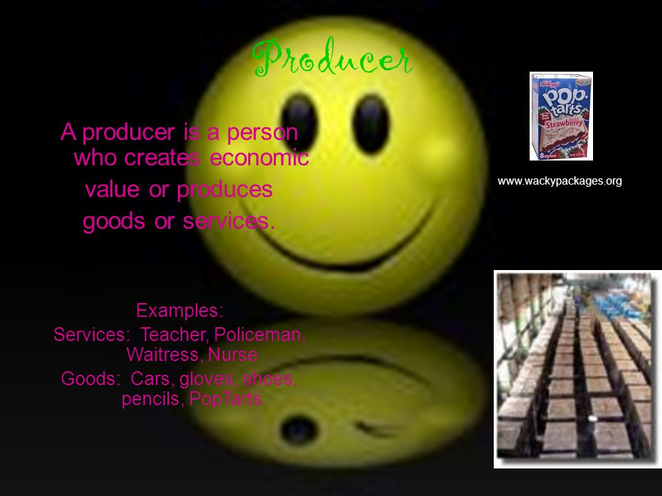 Producer A producer is a person who creates economic value or produces goods or services.