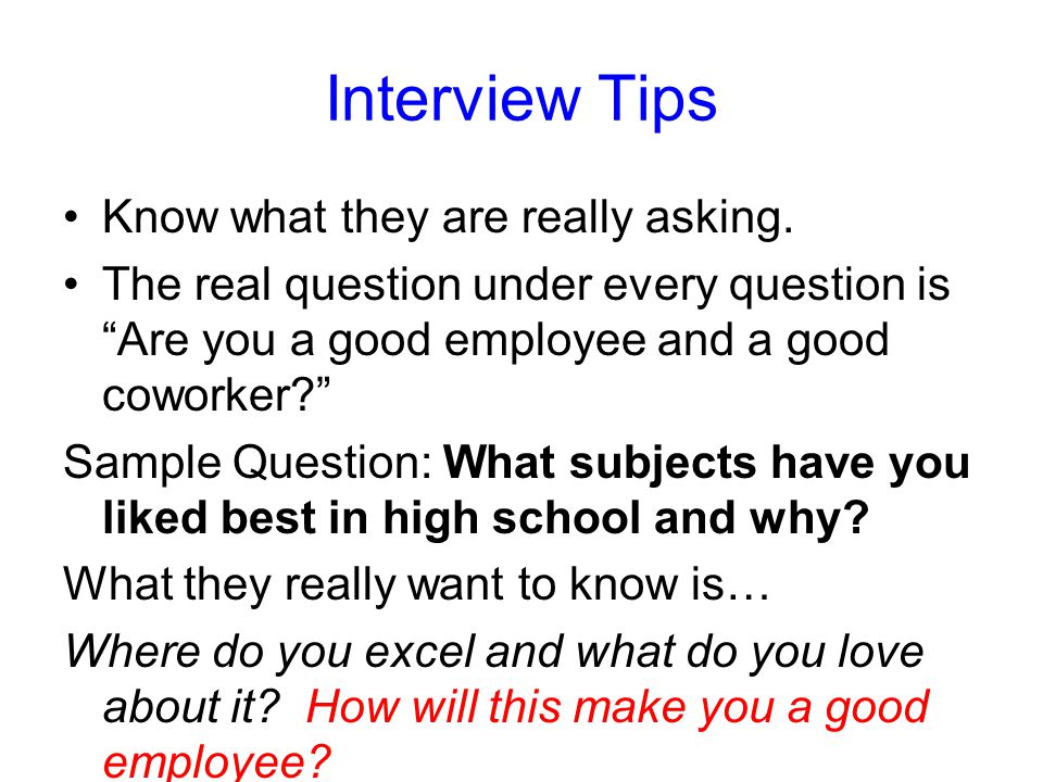 Interview Tips Know what they are really asking.