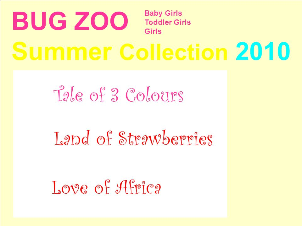 BUG ZOO Summer Collection 2010 Baby Girls Toddler Girls Girls Love of Africa Land of Strawberries Tale of 3 Colours