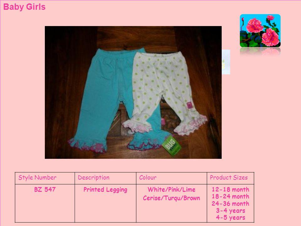 Style NumberDescriptionColourProduct Sizes BZ 572Plain Leggings Printed Leggings White/Pink/Lime Cerise/Turqu/Brown 5-6 years 7-8 years 8-9 years 9-10 years Girls