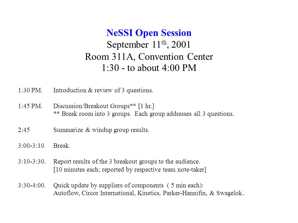 NeSSI Open Session September 11 th, 2001 Room 311A, Convention Center 1:30 - to about 4:00 PM 1:30 PM.
