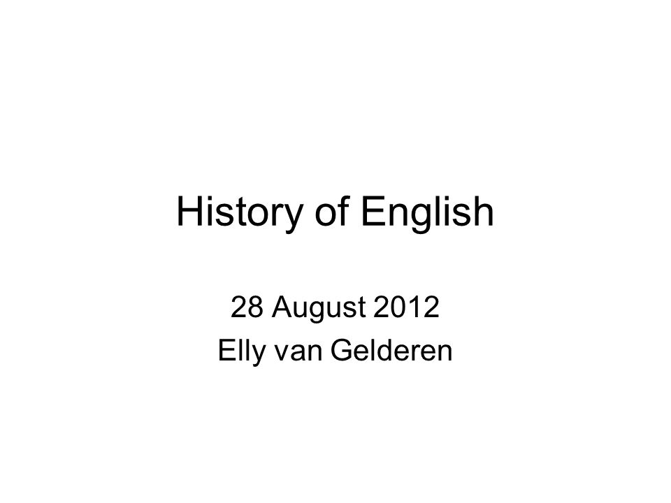History of English 28 August 2012 Elly van Gelderen