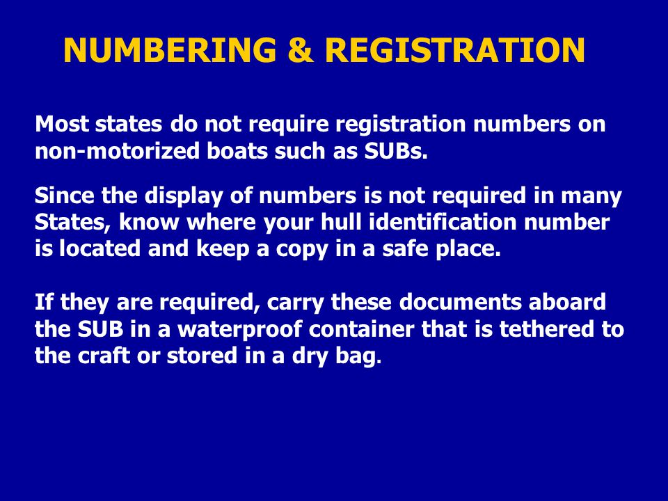 NUMBERING & REGISTRATION Most states do not require registration numbers on non-motorized boats such as SUBs.