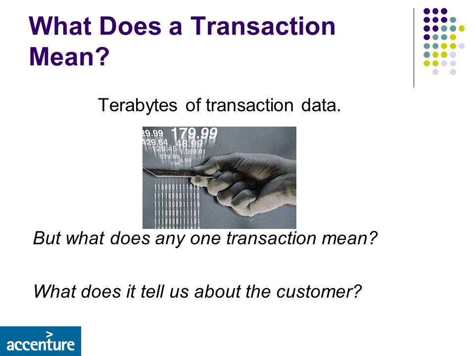 What Does a Transaction Mean. Terabytes of transaction data.