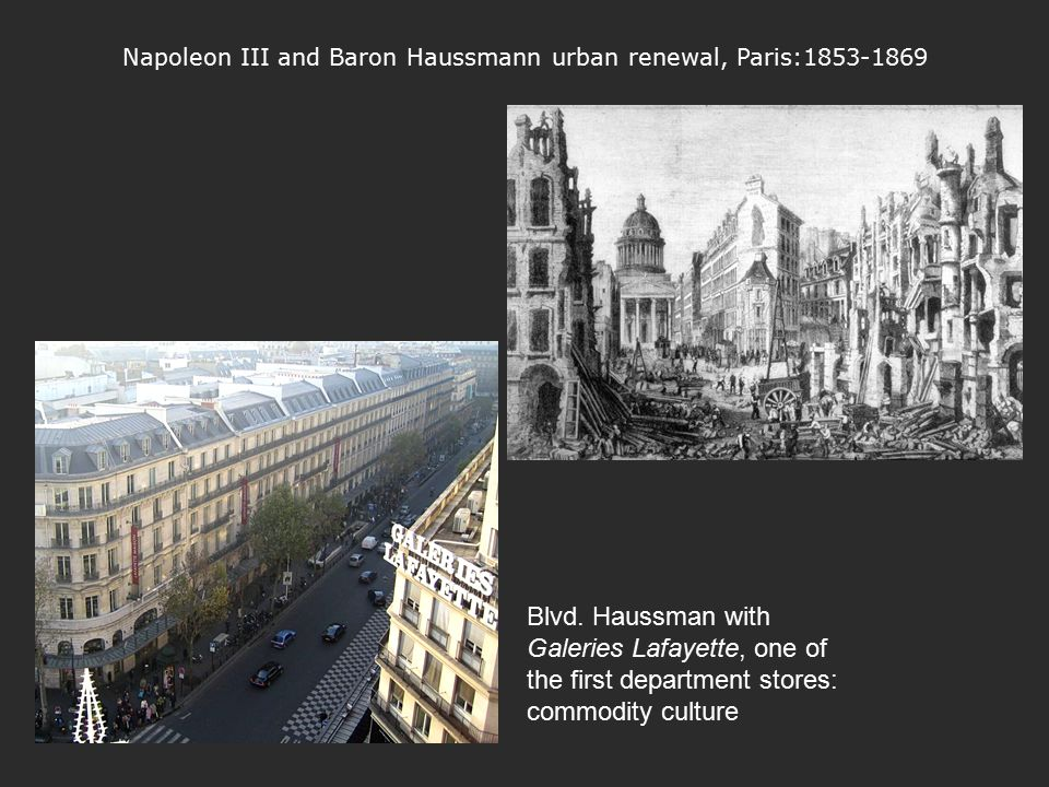 Napoleon III and Baron Haussmann urban renewal, Paris:1853-1869 Blvd. Haussman with Galeries Lafayette, one of the first department stores: commodity