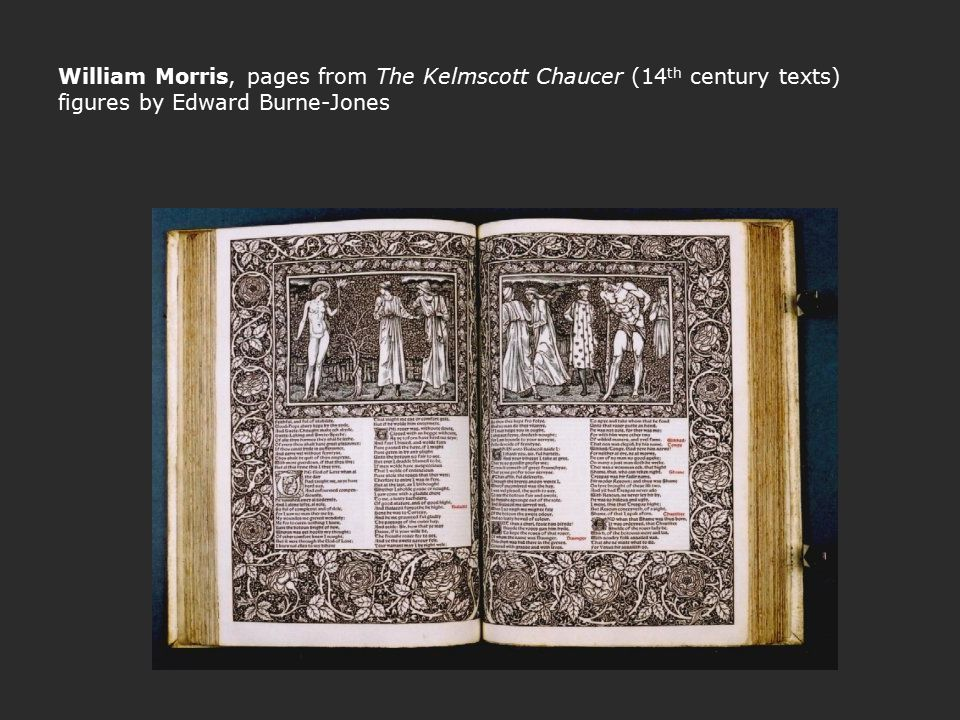 William Morris, pages from The Kelmscott Chaucer (14 th century texts) figures by Edward Burne-Jones