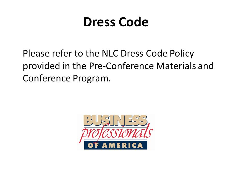 Dress Code Please refer to the NLC Dress Code Policy provided in the Pre-Conference Materials and Conference Program.