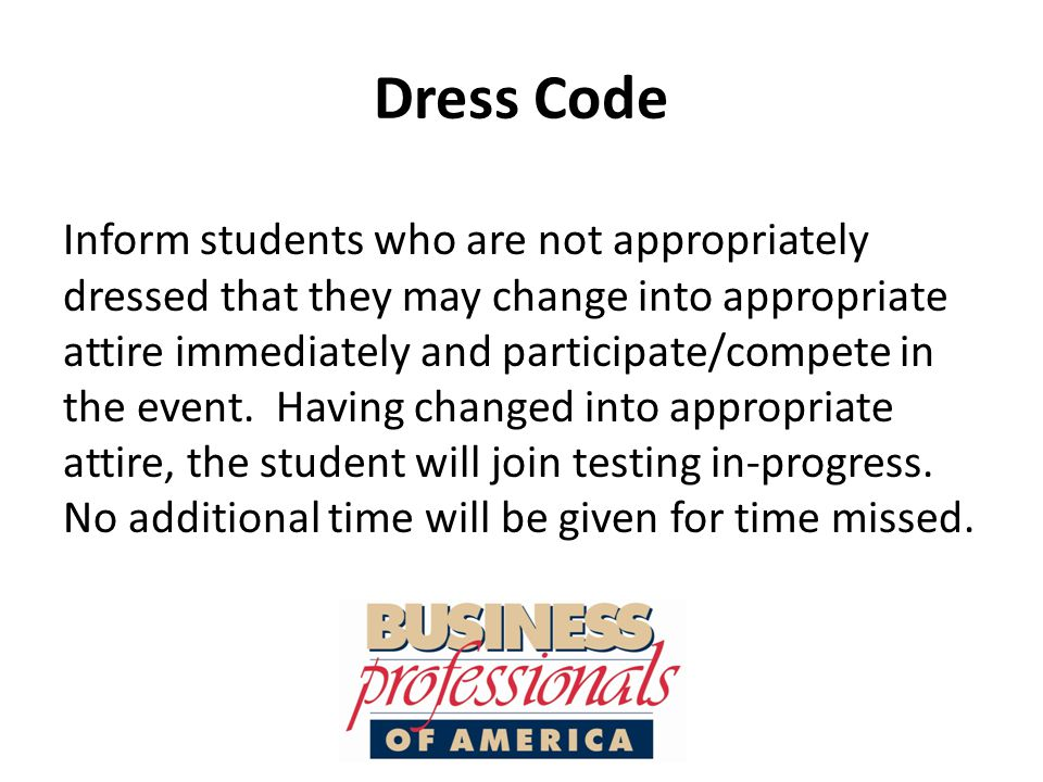 Dress Code Inform students who are not appropriately dressed that they may change into appropriate attire immediately and participate/compete in the event.