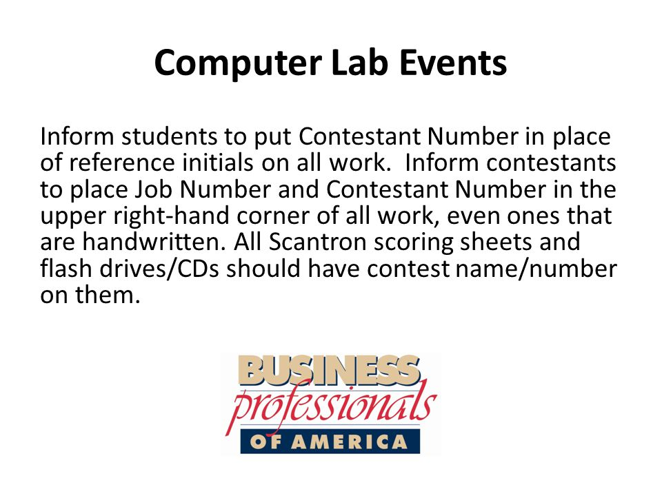 Computer Lab Events Inform students to put Contestant Number in place of reference initials on all work.