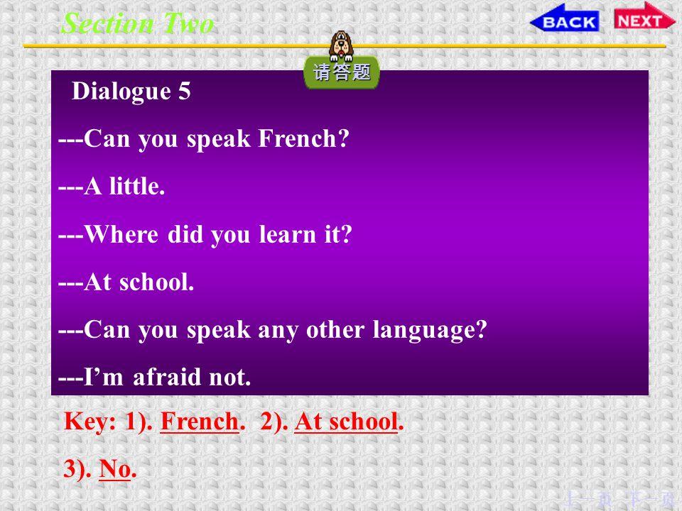 下一页上一页 Section Two Dialogue 4 ---Hello, where are you from.