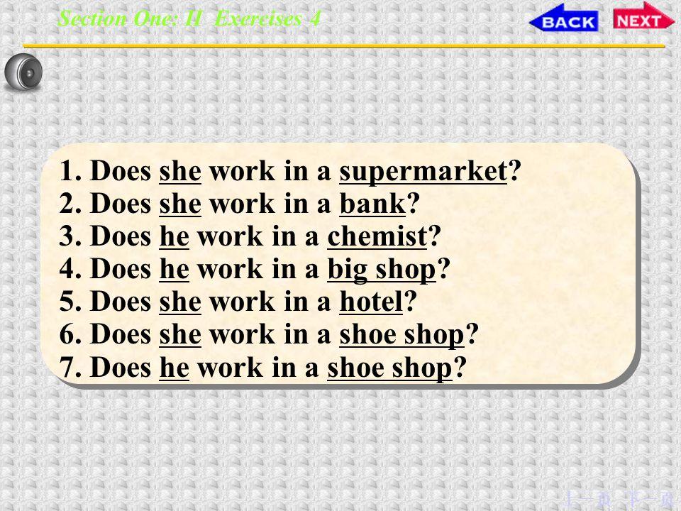 下一页上一页 1.Does she work in a supermarket. 2. Does she work in a bank.