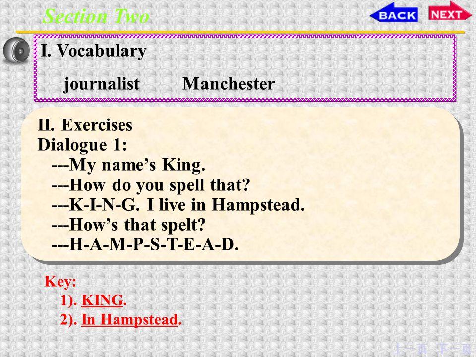 下一页上一页 Section Two II.Exercises Dialogue 1: ---My name's King.
