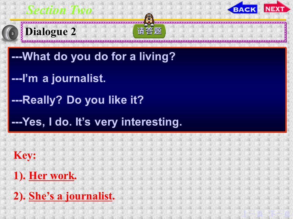 下一页上一页 Dialogue 2 ---What do you do for a living.---I'm a journalist.