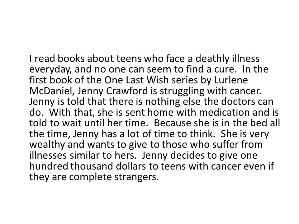 I read books about teens who face a deathly illness everyday, and no one can seem to find a cure.