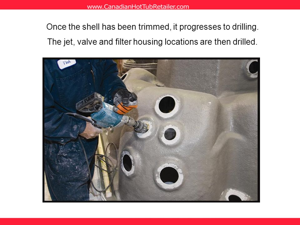 Once the shell has been trimmed, it progresses to drilling.