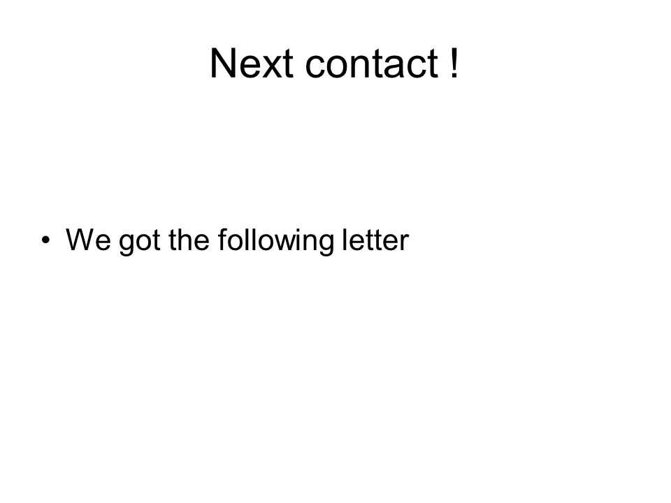 Next contact ! We got the following letter