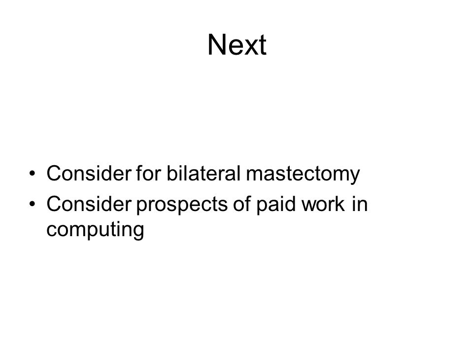 Next Consider for bilateral mastectomy Consider prospects of paid work in computing