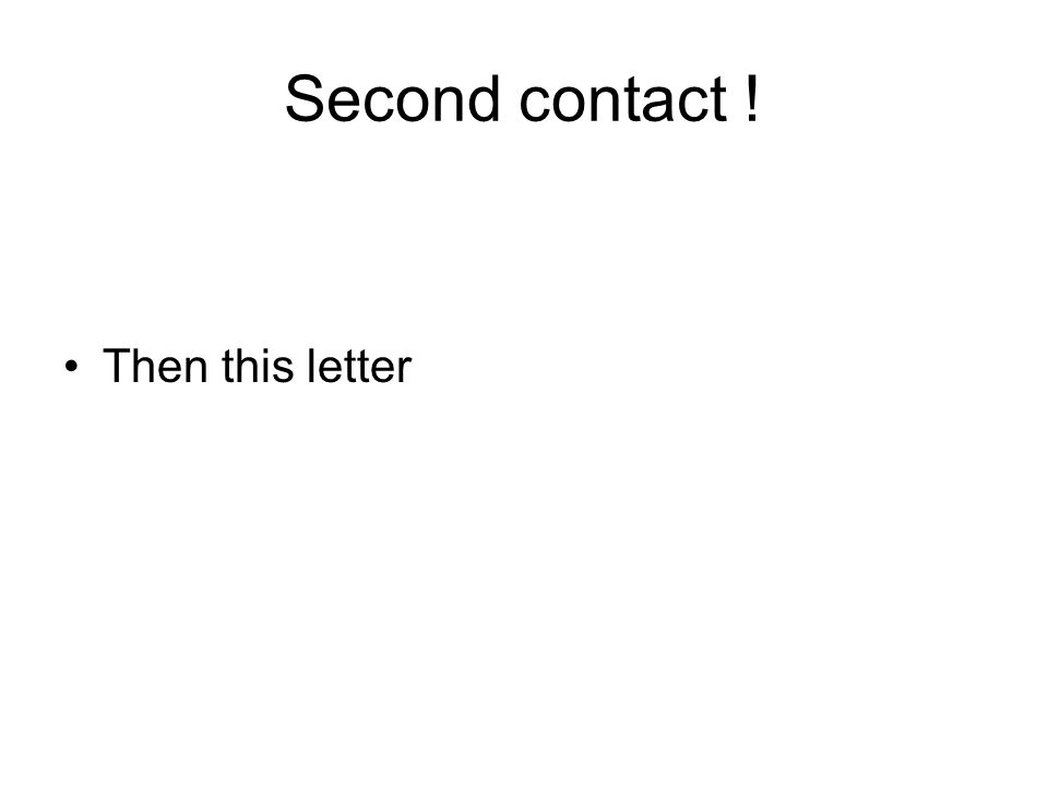 Second contact ! Then this letter