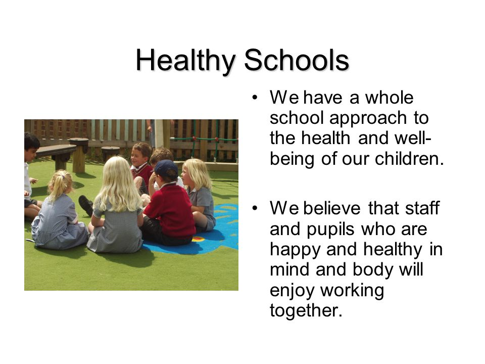 Healthy Schools We have a whole school approach to the health and well- being of our children.