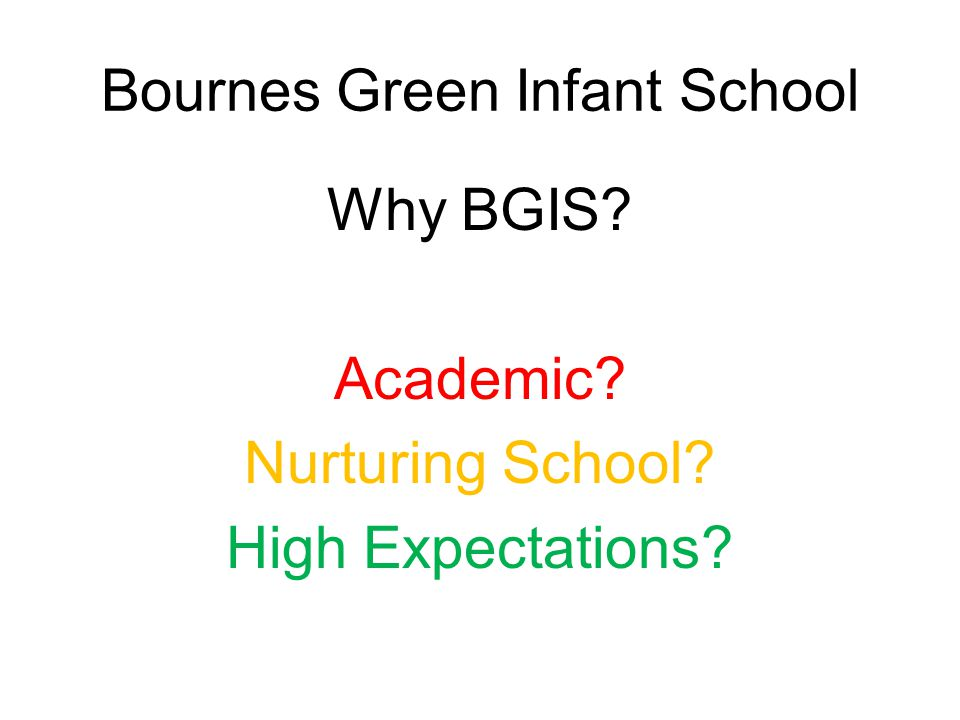 Bournes Green Infant School Why BGIS Academic Nurturing School High Expectations