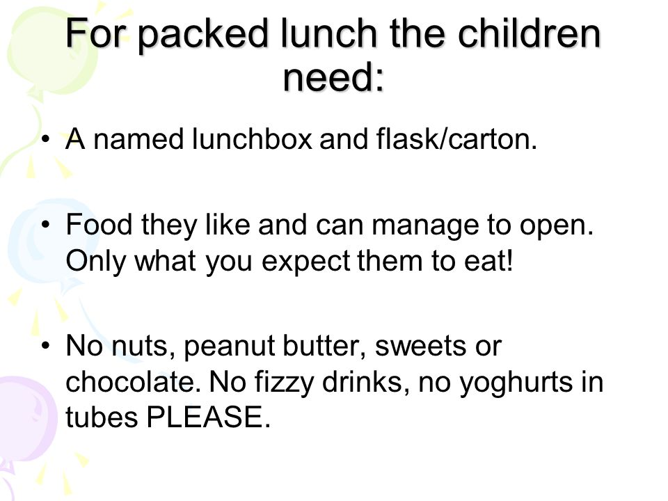 For packed lunch the children need: A named lunchbox and flask/carton.