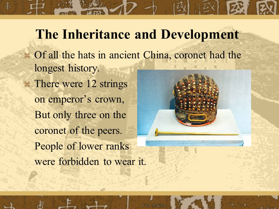 The Inheritance and Development   Of all the hats in ancient China, coronet had the longest history.