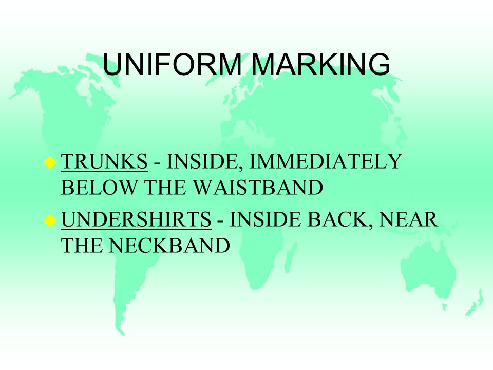 UNIFORM MARKING u TRUNKS - INSIDE, IMMEDIATELY BELOW THE WAISTBAND u UNDERSHIRTS - INSIDE BACK, NEAR THE NECKBAND