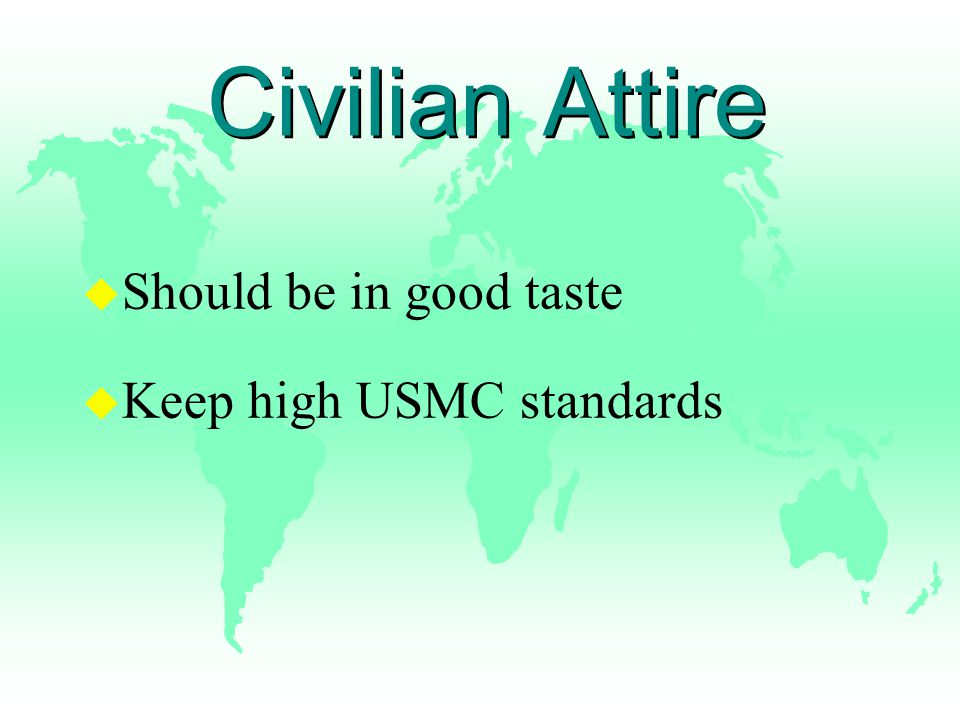 Civilian Attire u Should be in good taste u Keep high USMC standards