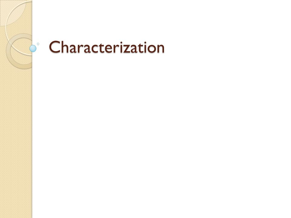 What is characterization.The way a writer reveals characters to the reader.