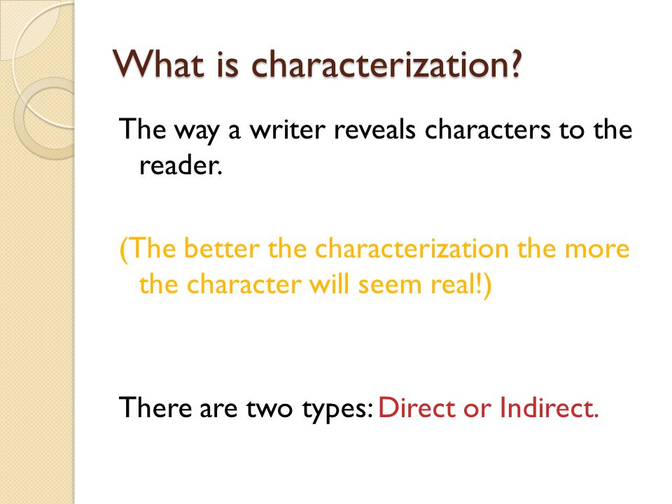 2 types of characters Static- Stays the same throughout the story Dynamic- changes throughout the story