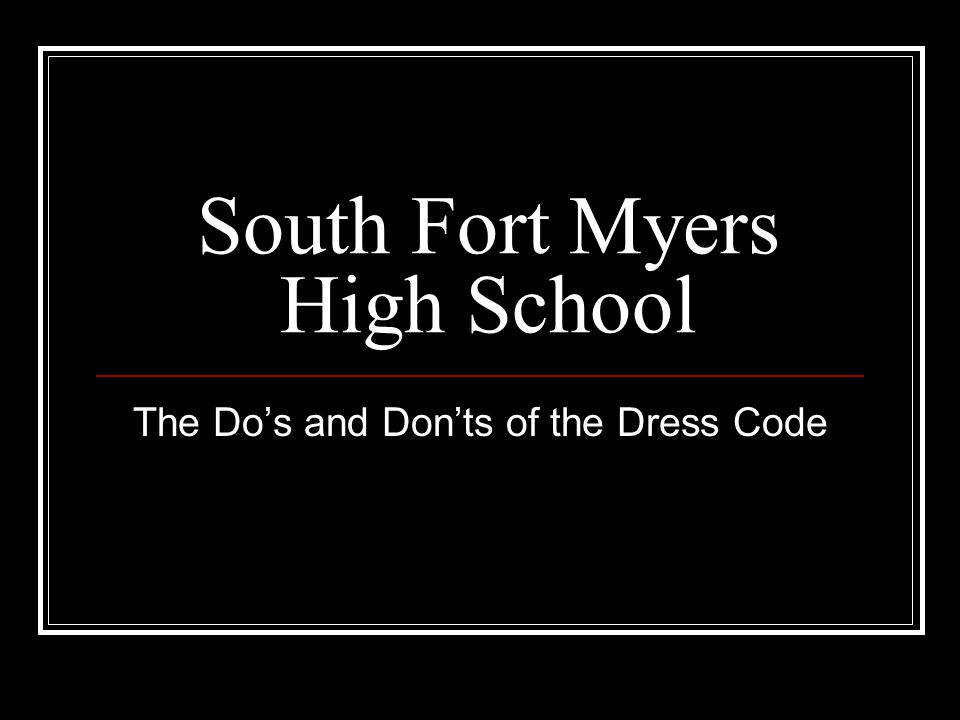 South Fort Myers High School The Do's and Don'ts of the Dress Code