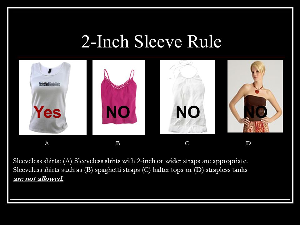 A B C D Sleeveless shirts: (A) Sleeveless shirts with 2-inch or wider straps are appropriate.