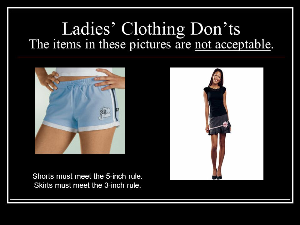 Ladies' Clothing Don'ts The items in these pictures are not acceptable.