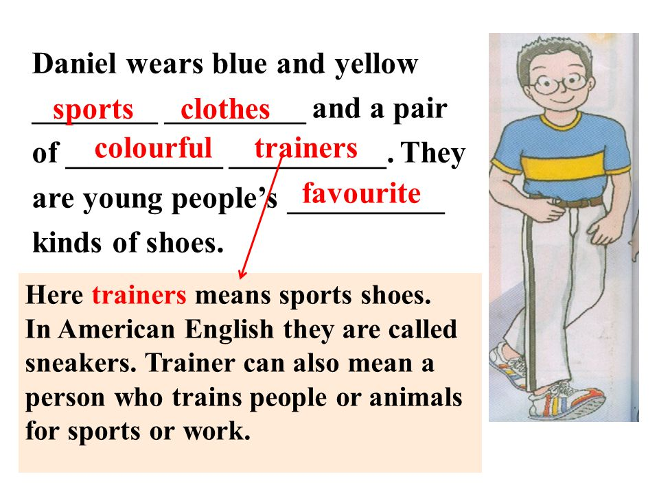 Daniel wears blue and yellow ________ _________ and a pair of __________ __________. They are young people's __________ kinds of shoes. sports clothes