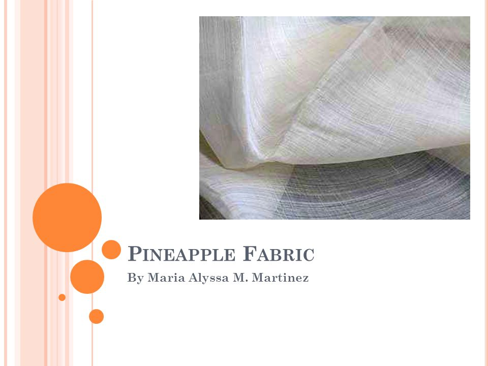 P INEAPPLE F ABRIC By Maria Alyssa M. Martinez
