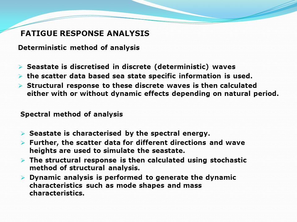  Wave scatter data and exceedance information used for the deterministic fatigue analysis is shown in Table 1 and 2.