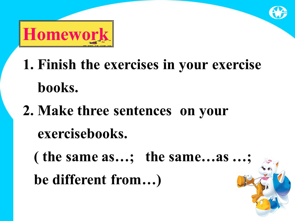 1.Finish the exercises in your exercise books. 2.