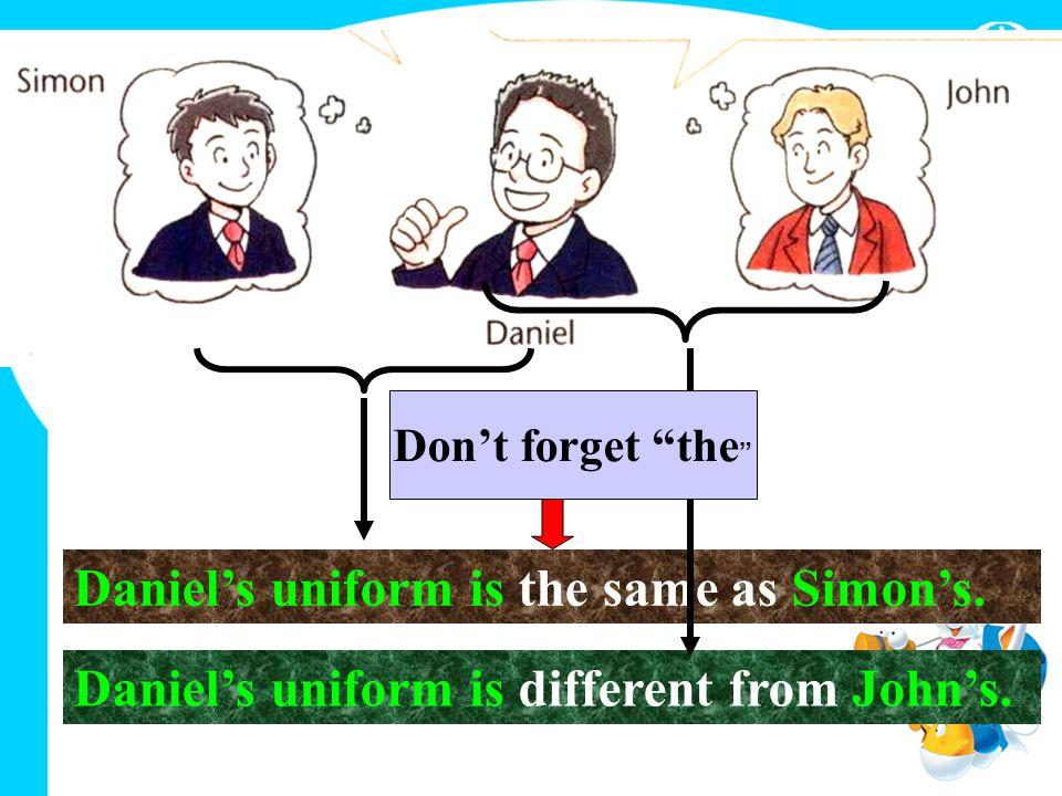 Daniel's uniform is the same as Simon's. Daniel's uniform is different from John's.