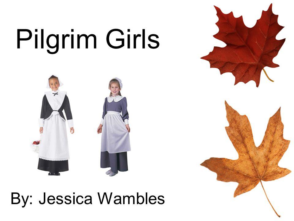 Pilgrim Girls By: Jessica Wambles