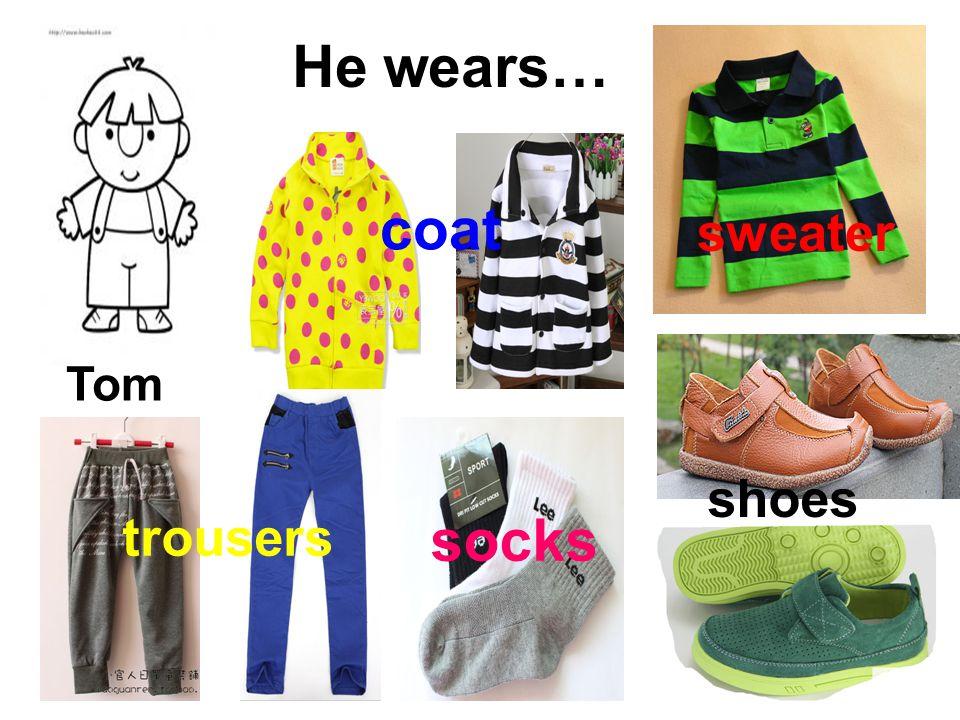 He wears… Tom coat sweater trousers socks shoes