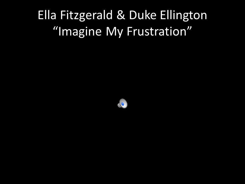 Ella Fitzgerald & Duke Ellington Imagine My Frustration