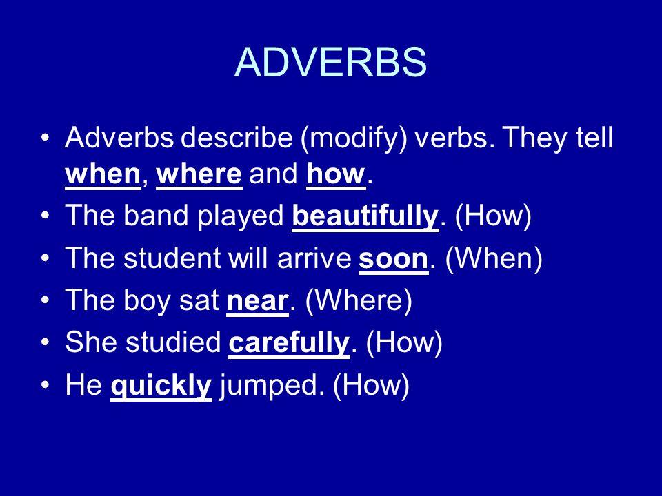 Adverbs WHENWHEREHOW Tomorrowtheresweetly Tonightherekindly Sooneverywherewell Nownowheresimply Lateroutsidethoughtfully