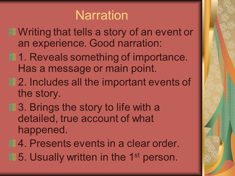 Narration Writing that tells a story of an event or an experience.